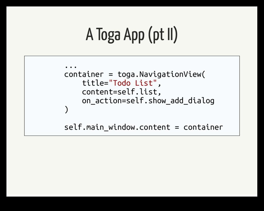 A Toga App (pt II) ... container = toga.Navigat...