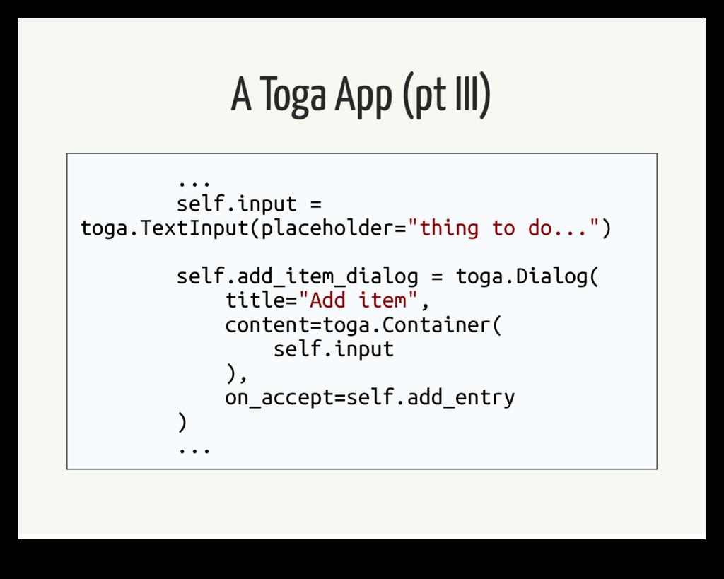 A Toga App (pt III) ... self.input = toga.TextI...