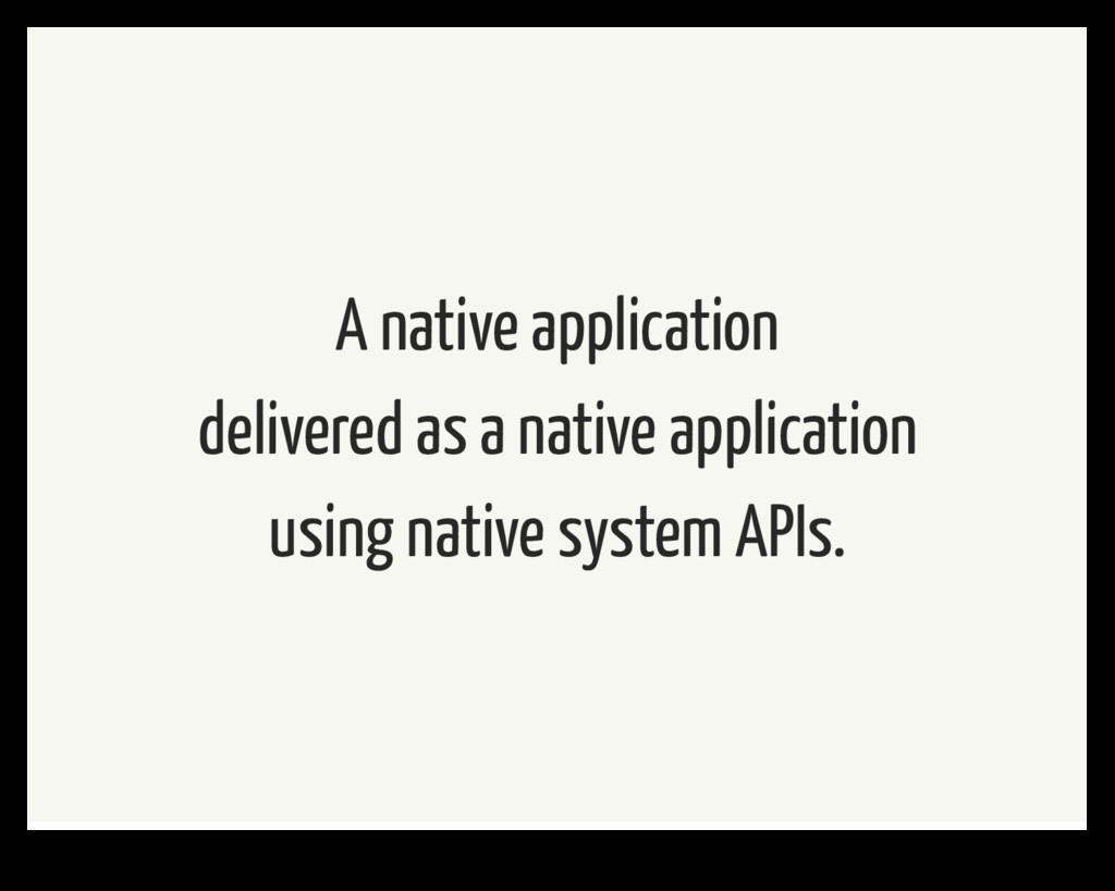 A native application delivered as a native appl...