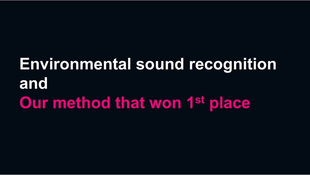 Environmental sound recognition and Our method ...