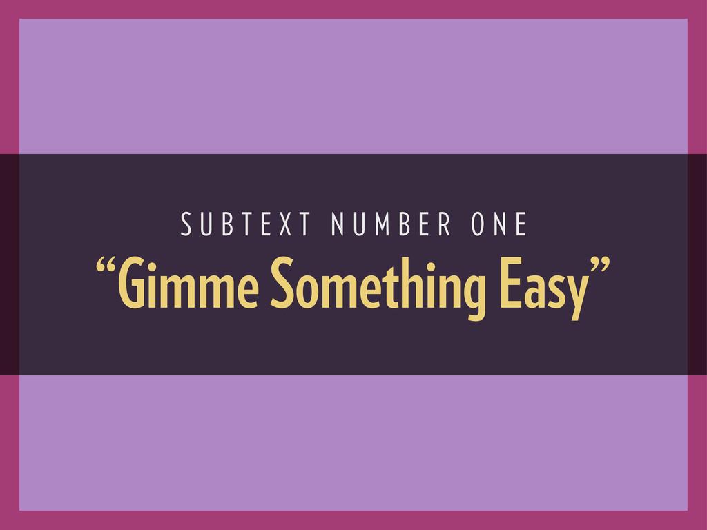 """Gimme Something Easy"" S U B T E X T N U M B E ..."