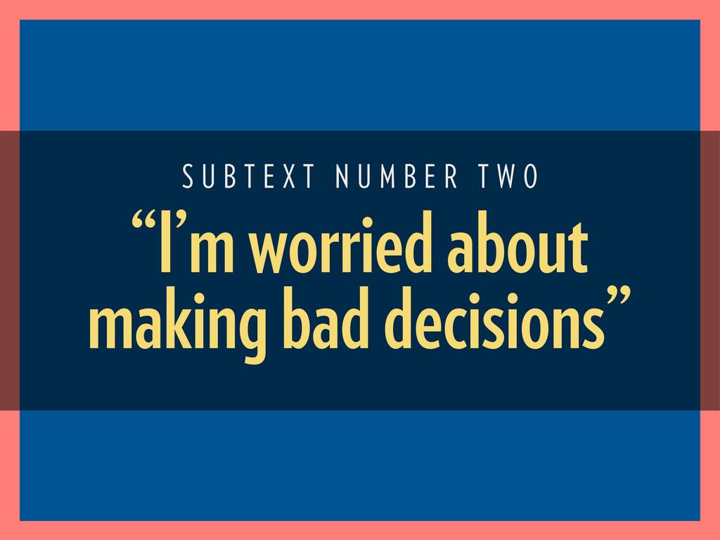 """I'm worried about making bad decisions"" S U B ..."