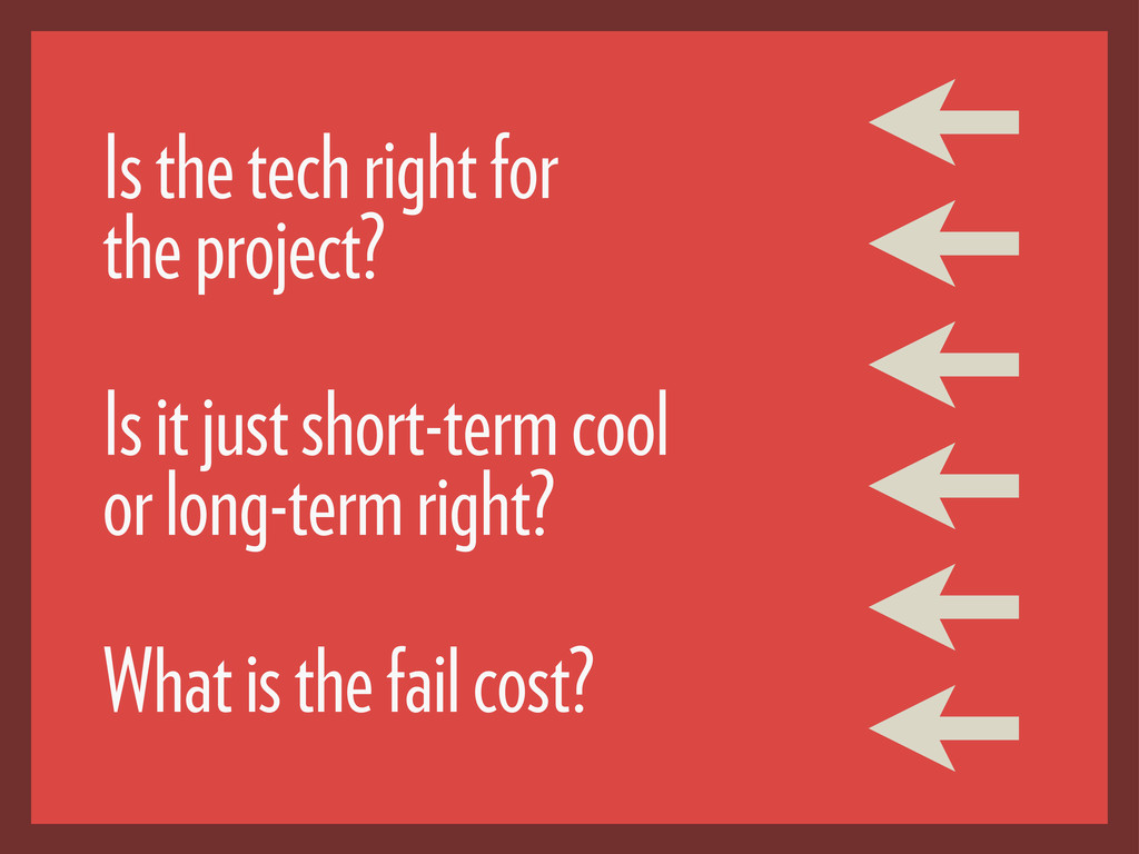 Is the tech right for the project? Is it just s...