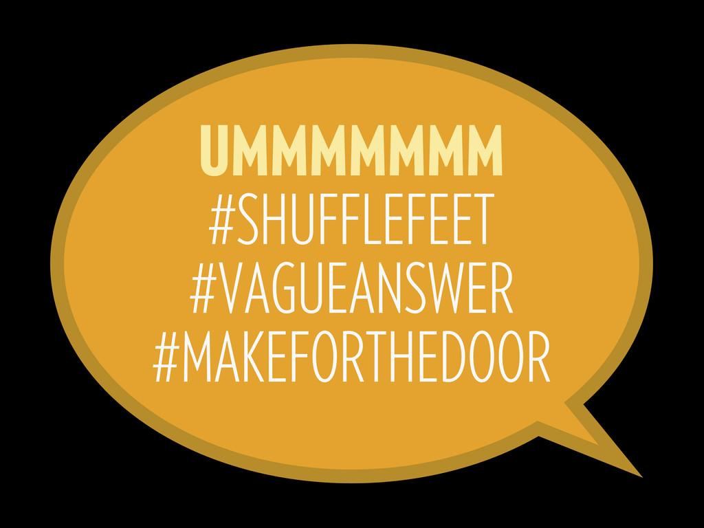 UMMMMMMM #SHUFFLEFEET #VAGUEANSWER #MAKEFORTHED...