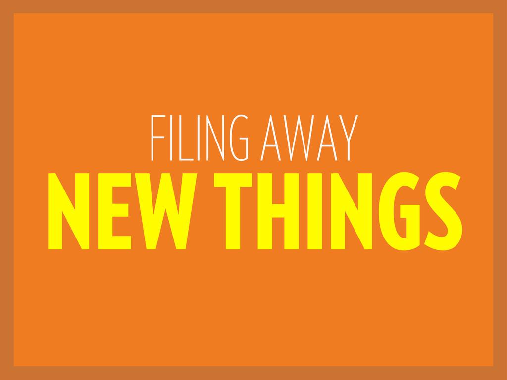 FILING AWAY NEW THINGS