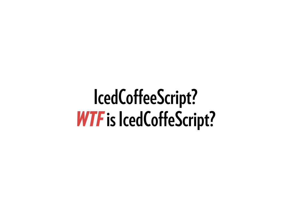 IcedCoffeeScript? WTF is IcedCoffeScript?