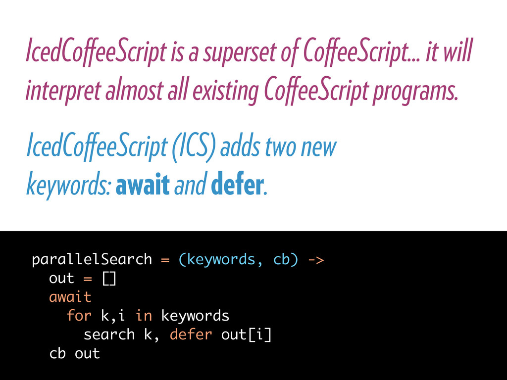 IcedCoffeeScript is a superset of CoffeeScript......