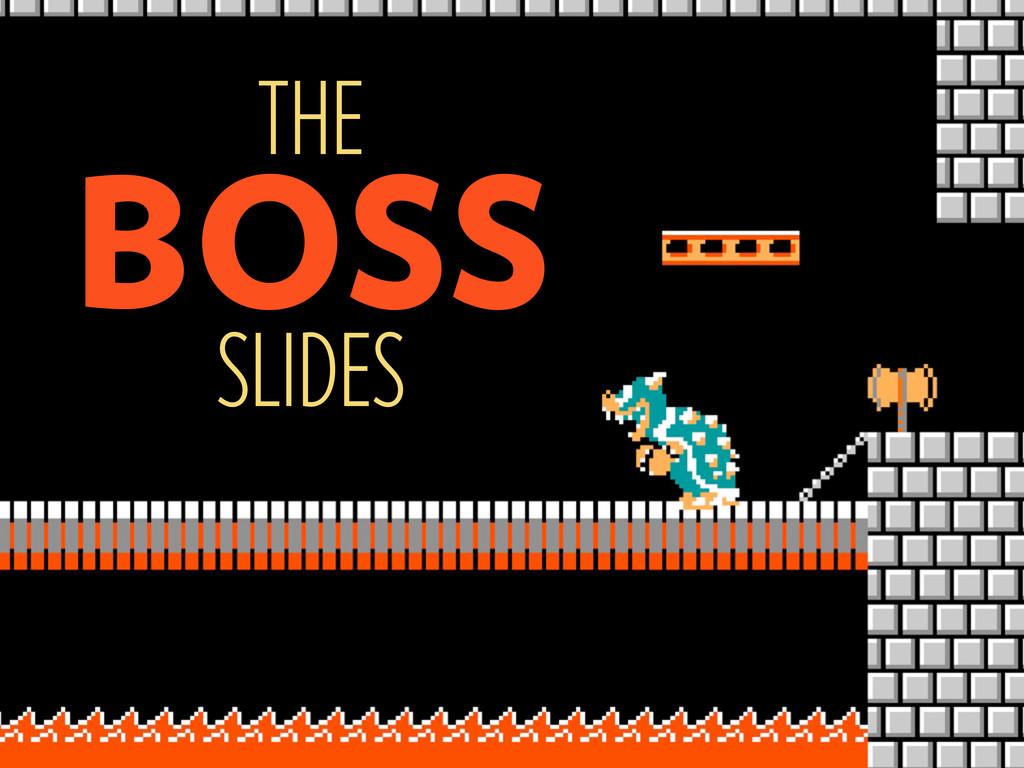 THE BOSS SLIDES