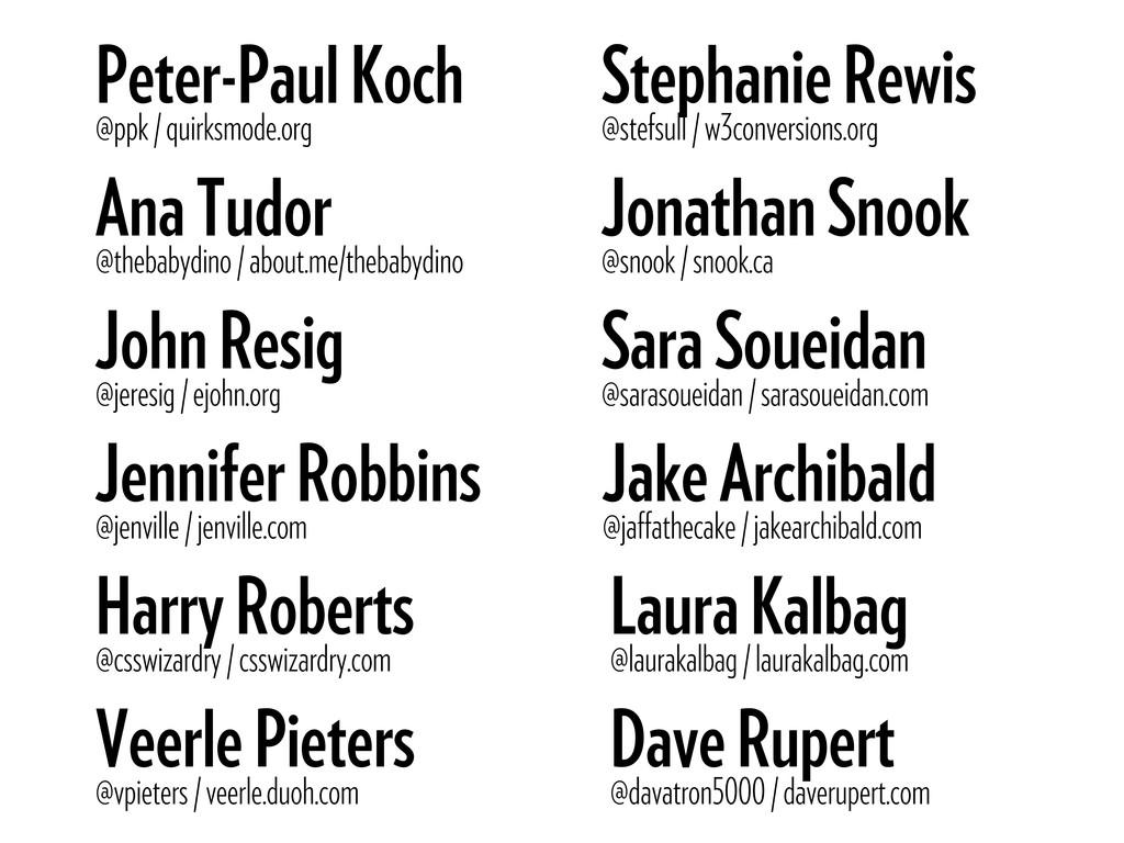 Peter-Paul Koch @ppk / quirksmode.org John Resi...