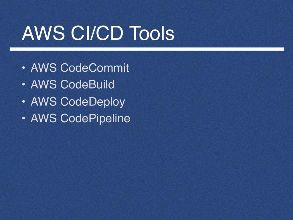 AWS CI/CD Tools • AWS CodeCommit • AWS CodeBuil...