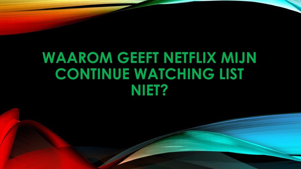 WAAROM GEEFT NETFLIX MIJN CONTINUE WATCHING LIS...