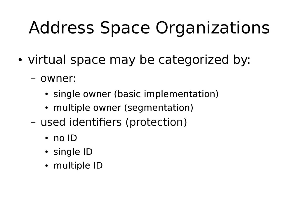 Address Space Organizations ● virtual space may...