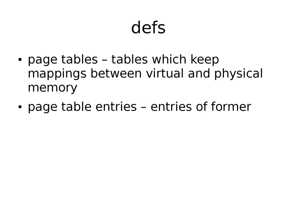 defs ● page tables – tables which keep mappings...