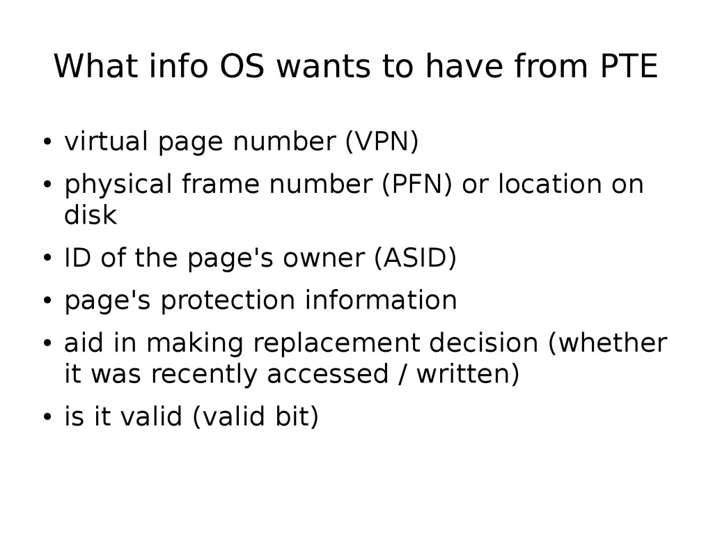 What info OS wants to have from PTE ● virtual p...