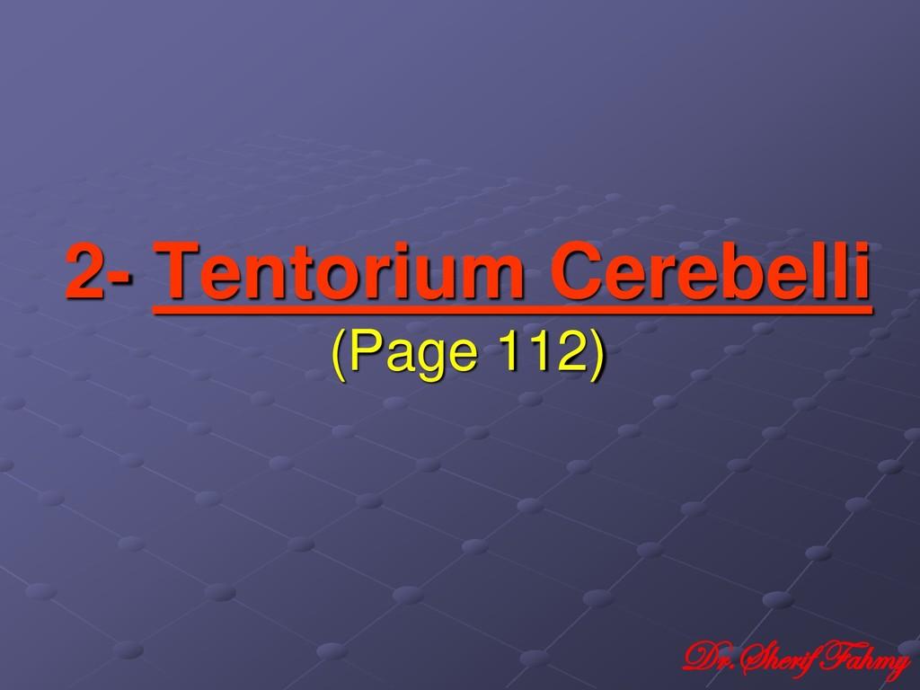 2- Tentorium Cerebelli (Page 112) Dr.Sherif Fah...