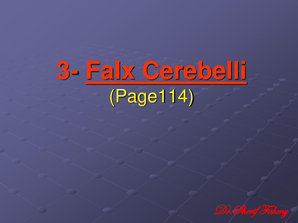 3- Falx Cerebelli (Page114) Dr.Sherif Fahmy