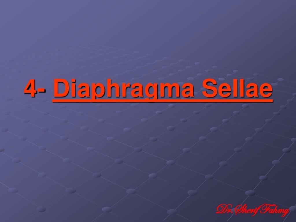 4- Diaphragma Sellae Dr.Sherif Fahmy
