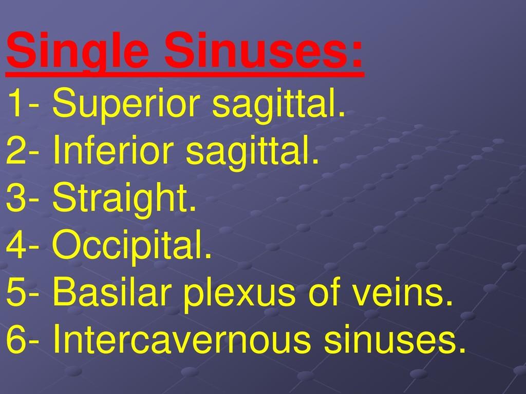 Single Sinuses: 1- Superior sagittal. 2- Inferi...