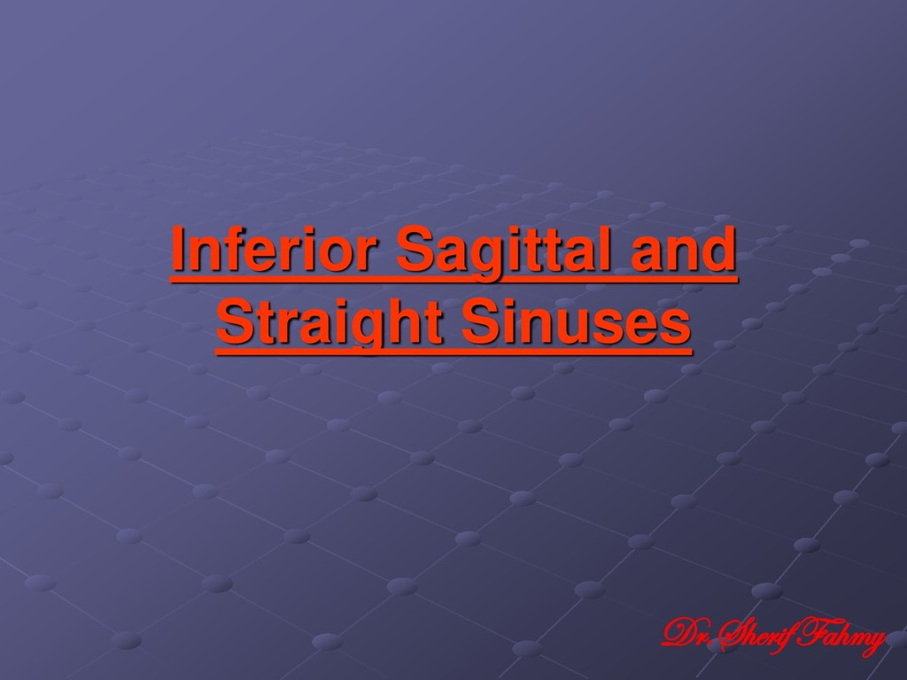 Inferior Sagittal and Straight Sinuses Dr.Sheri...