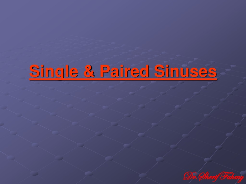 Single & Paired Sinuses Dr.Sherif Fahmy