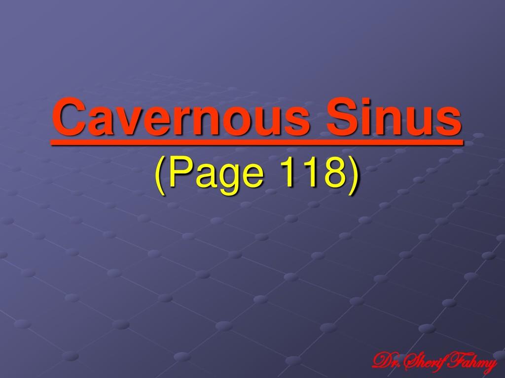 Cavernous Sinus (Page 118) Dr.Sherif Fahmy