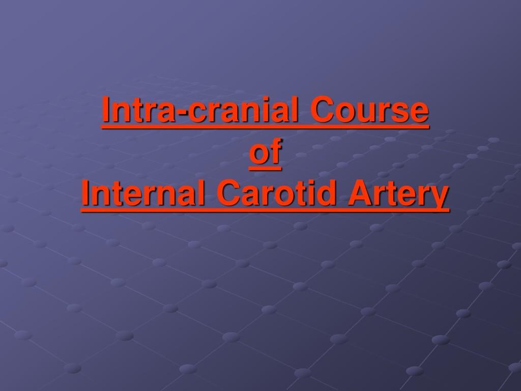 Intra-cranial Course of Internal Carotid Artery