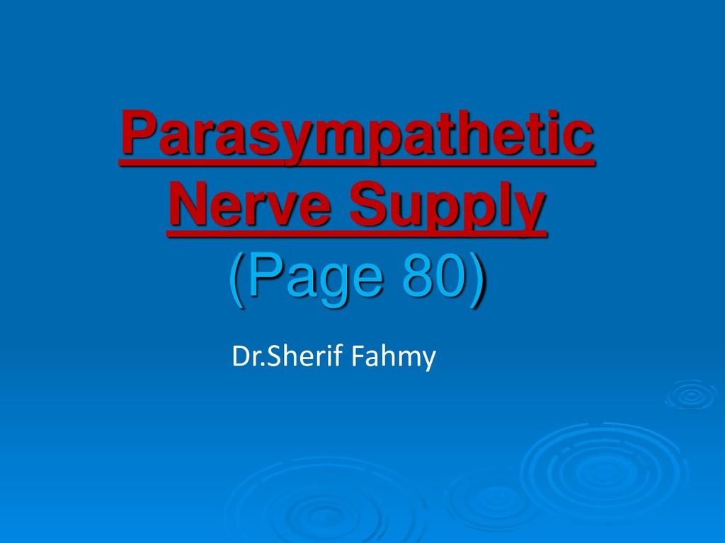 Parasympathetic Nerve Supply (Page 80) Dr.Sheri...