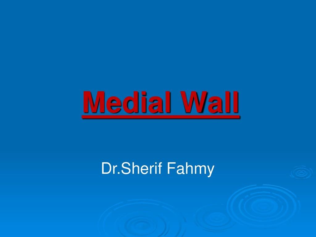 Medial Wall Dr.Sherif Fahmy