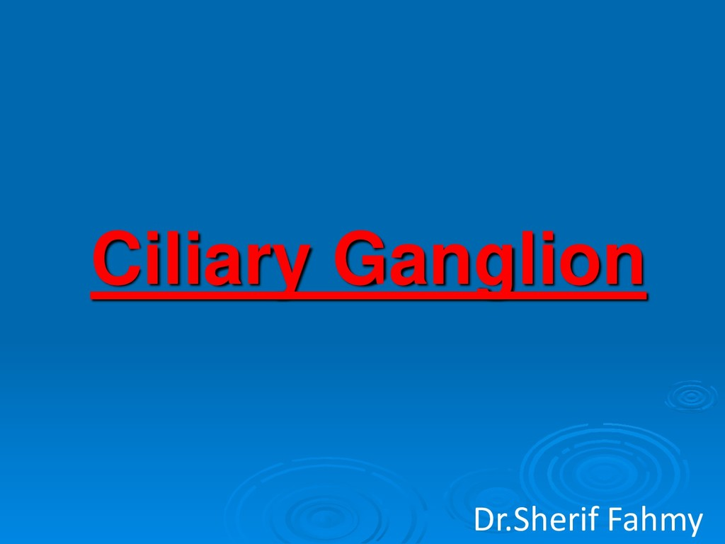 Ciliary Ganglion Dr.Sherif Fahmy