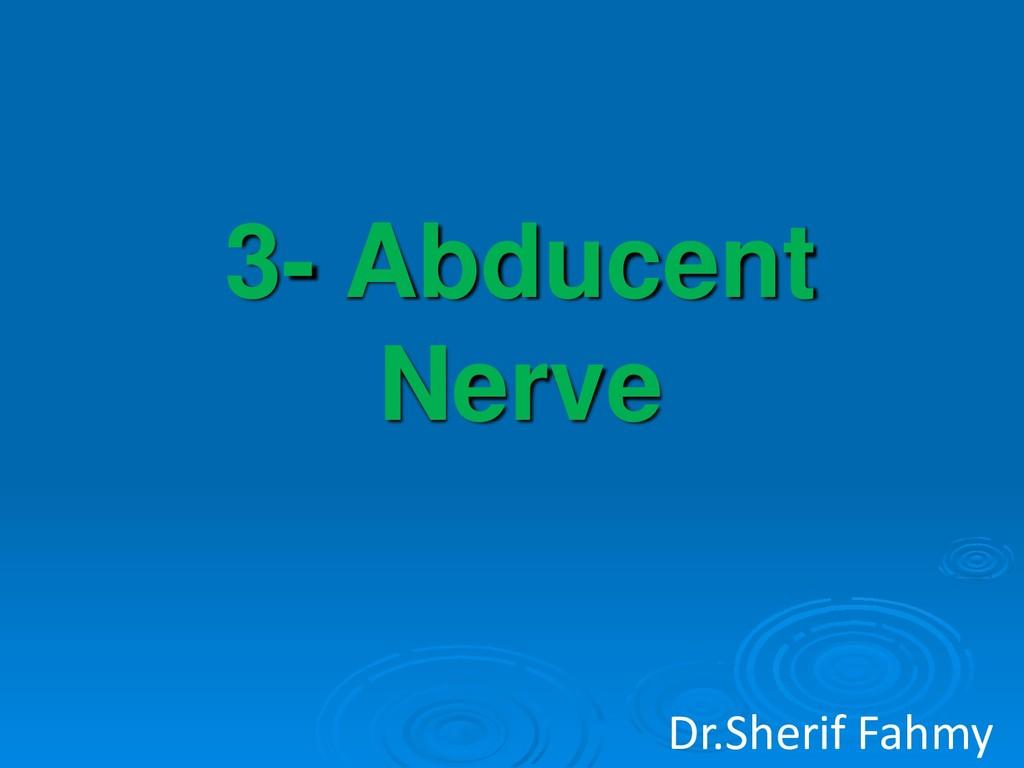 3- Abducent Nerve Dr.Sherif Fahmy