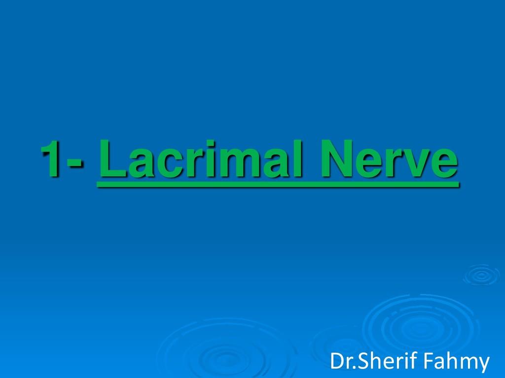1- Lacrimal Nerve Dr.Sherif Fahmy
