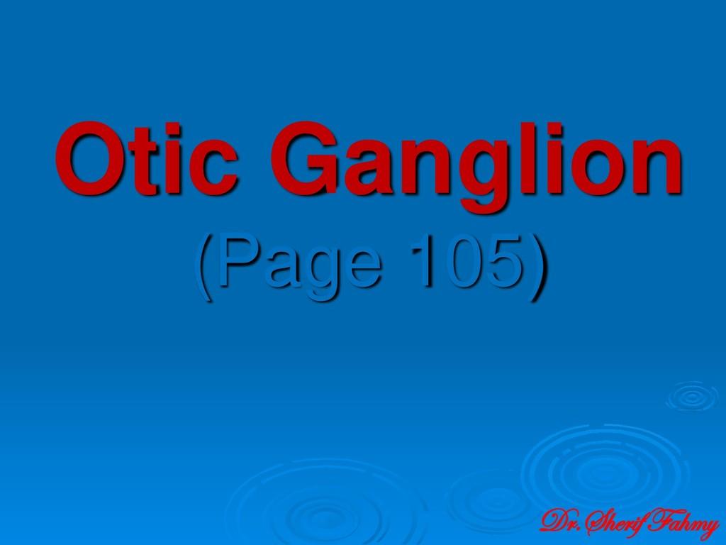 Otic Ganglion (Page 105) Dr.Sherif Fahmy