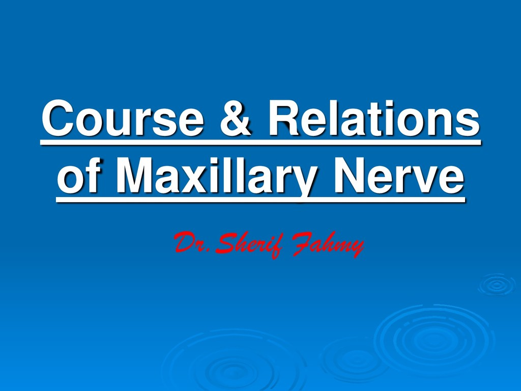 Course & Relations of Maxillary Nerve Dr.Sherif...