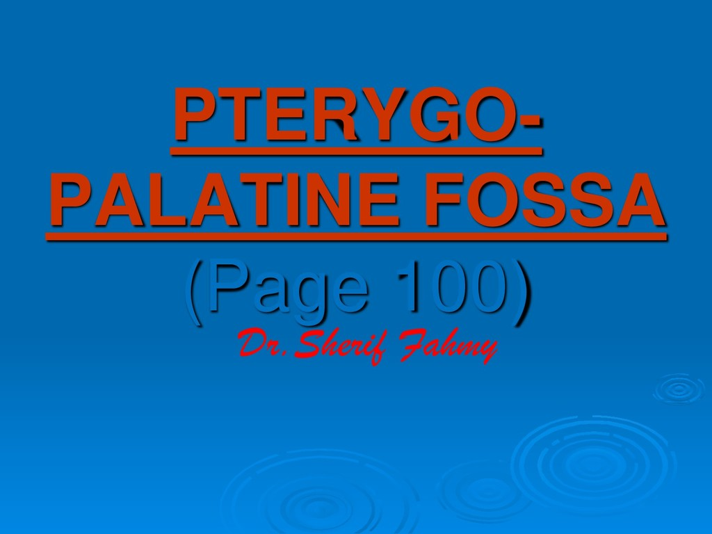 PTERYGO- PALATINE FOSSA (Page 100) Dr.Sherif Fa...
