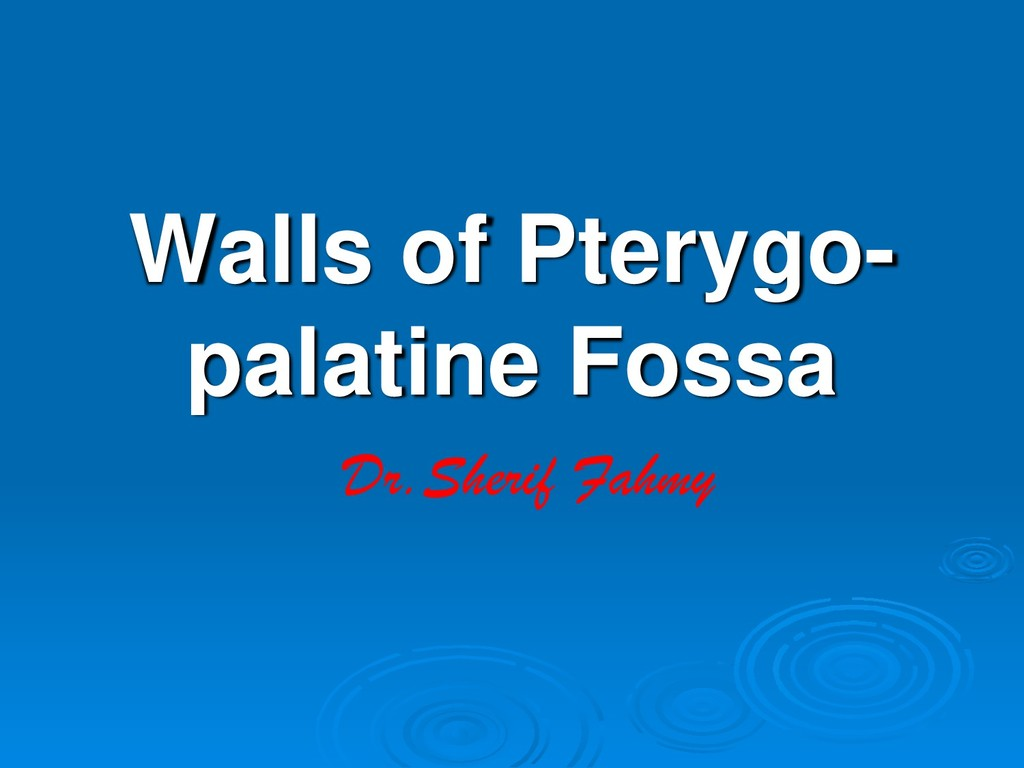 Walls of Pterygo- palatine Fossa Dr.Sherif Fahmy