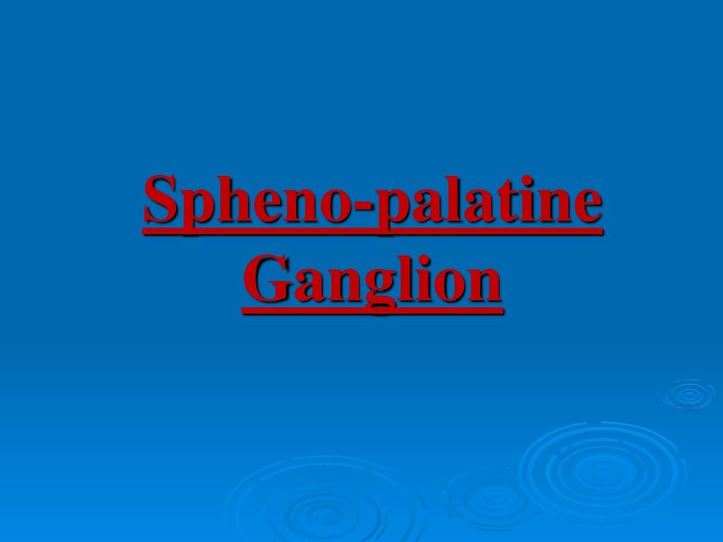 Spheno-palatine Ganglion