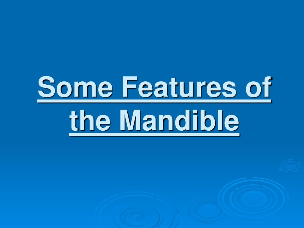 Some Features of the Mandible