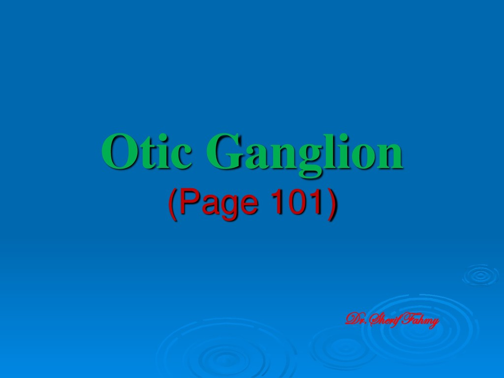 Otic Ganglion (Page 101) Dr.Sherif Fahmy