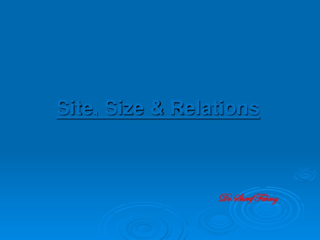 Site, Size & Relations Dr.Sherif Fahmy