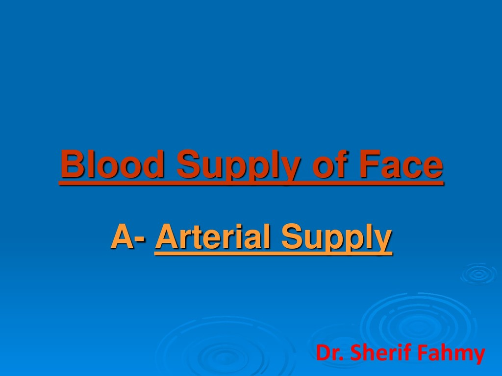 Blood Supply of Face A- Arterial Supply Dr. She...