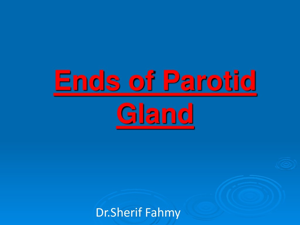 Ends of Parotid Gland Dr.Sherif Fahmy