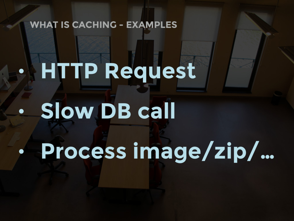WHAT IS CACHING - EXAMPLES • HTTP Request • Slo...