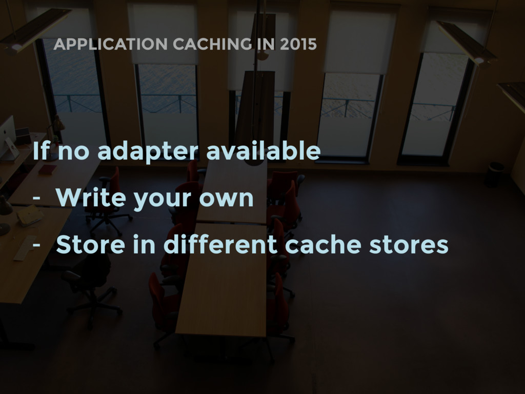 APPLICATION CACHING IN 2015 If no adapter avail...