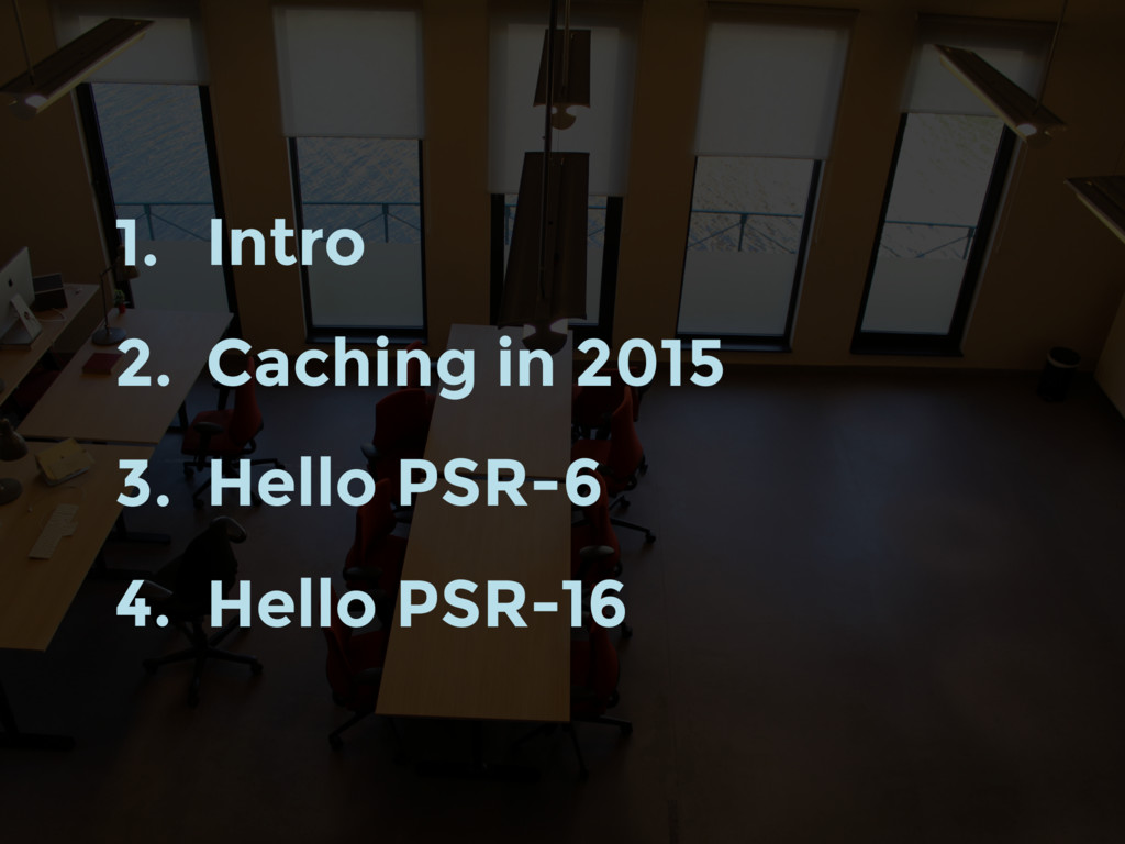 1. Intro 2. Caching in 2015 3. Hello PSR-6 4. H...