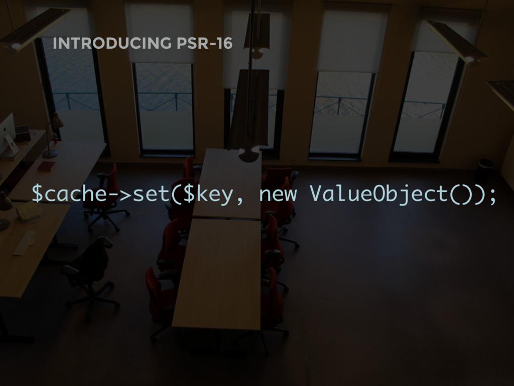 $cache->set($key, new ValueObject()); INTRODUCI...