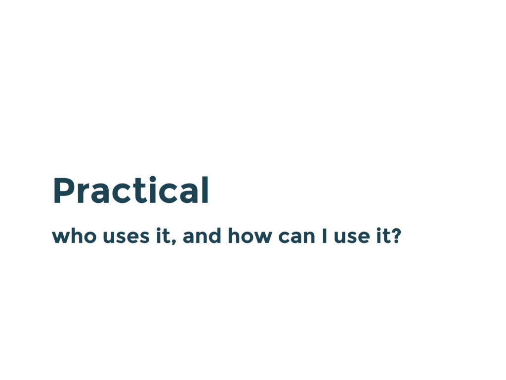 Practical who uses it, and how can I use it?