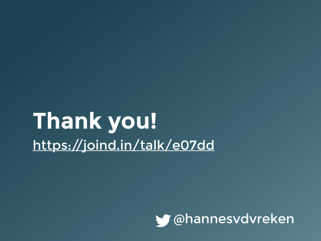 Thank you! https:/ /joind.in/talk/e07dd @hannes...