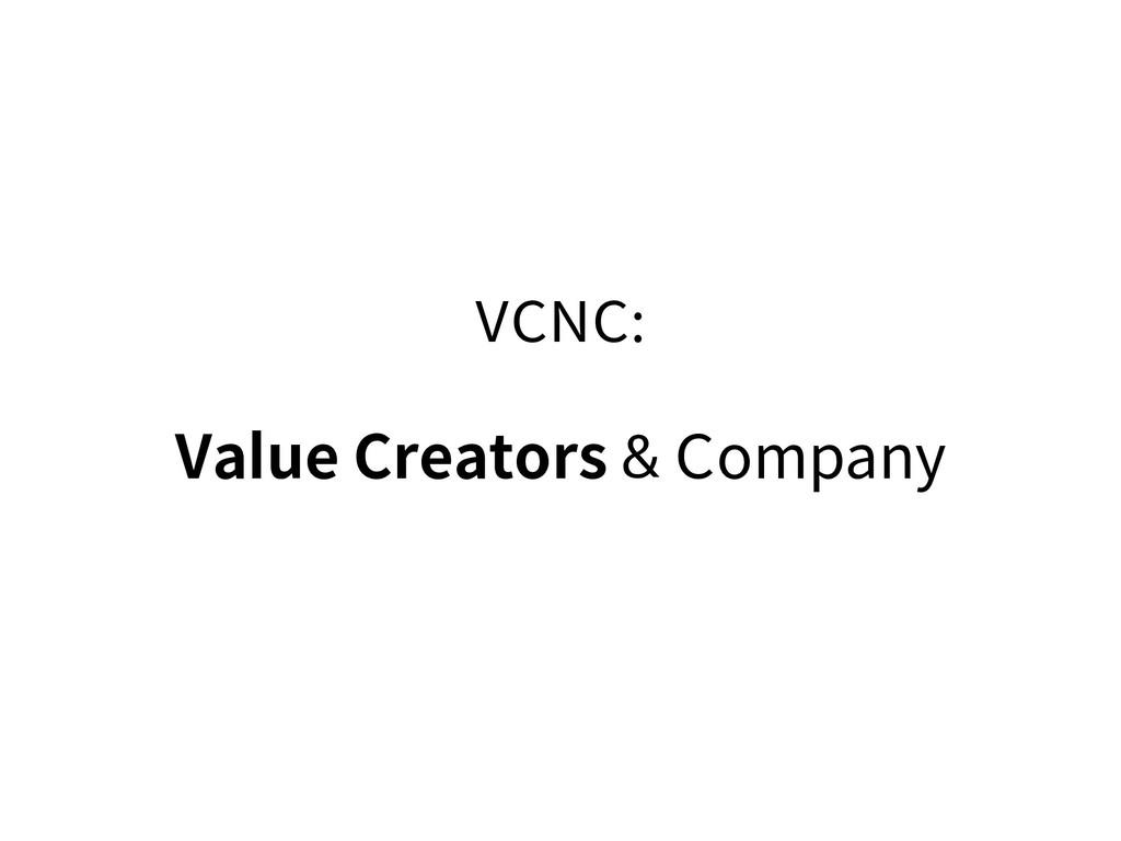 VCNC: Value Creators & Company