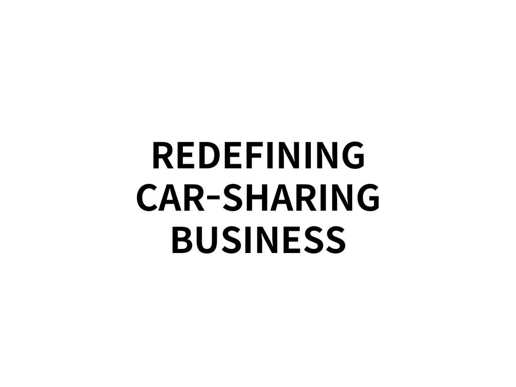 REDEFINING CAR-SHARING BUSINESS