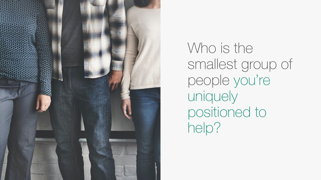 Who is the smallest group of people you're uniq...